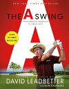 The A SwingThe Alternative Approach to Great Golf【電子書籍】[ David Leadbetter ]