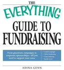 The Everything Guide to Fundraising Book: From grassroots campaigns to corporate sponsorships -- All you nee��
