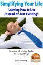 Simplifying Your Life: Learning How to Live Instead of Just Existing 【電子書籍】 Dueep Jyot Singh