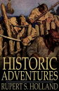 Historic AdventuresTales From American History【電子書籍】[ Rupert S. Holland ]