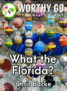 What the Florida【電子書籍】[ Chris Backe ]