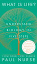 What Is Life Understand Biology In Five Steps【電子書籍】 Sir Paul Nurse