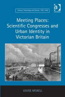 Meeting Places: Scientific Congresses and Urban Identity in Victorian Britain