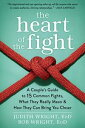 The Heart of the FightA Couple's Guide to Fifteen Common Fights, What They Really Mean, and How They Can Bring You Closer【電子書籍】[ Judith Wright, EdD ]