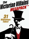 The Victorian Villains MEGAPACK ?: 31 Villainous Tales【電子書籍】[ Arthur Morrison ]
