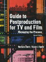 Guide to Postproduction for TV and FilmManaging the Process【電子書籍】[ Barbara Clark ]