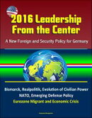2016 Leadership From the Center: A New Foreign and Security Policy for Germany - Bismarck, Realpolitik, Evol��