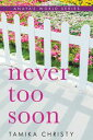 Never Too Soon【電子書籍】[ Tamika Christy ]