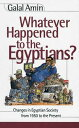 Whatever Happened to the Egyptians?Changes in Egyptian Society from 1950 to the Present【電子書籍】[ Galal Amin ]