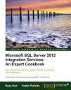 Microsoft SQL Server 2012 Integration Services: An Expert Cookbook【電子書籍】[ Reza Rad, Pedro Perfeito ]