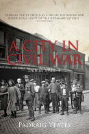 A City in Civil War ? Dublin 1921?1924: The Irish Civil War