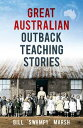 Great Australian Outback Teaching Stories【電子書籍】[ Bill Marsh ]