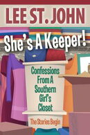 SHE��S A KEEPER ~ confessions from a Southern Girl��s Closet: the Stories Begin