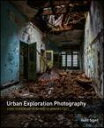 Urban Exploration PhotographyA Guide to Creating and Editing Images of Abandoned Places【電子書籍】[ Todd Sipes ]