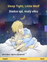 Sleep Tight, Little Wolf Sladce spi, mal vlku (English Czech). Bilingual children 039 s book, age 2-4 and up【電子書籍】 Ulrich Renz