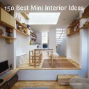 150 Best Mini Interior Ideas【電子書籍】[ Francesc Zamora ]