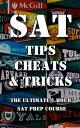 SAT Tips Cheats & Tricks - The Ultimate 1 Hour SAT Prep Course【電子書籍】[ Alec Smart ]