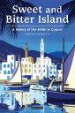 Sweet and Bitter IslandA History of the British in Cyprus【電子書籍】[ Tabitha Morgan ]