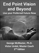 End Point Vision and Beyond: Live Your Preferred Future Now (v2.4)