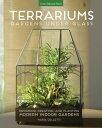 Terrariums - Gardens Under GlassDesigning, Creating, and Planting Modern Indoor Gardens【電子書籍】[ Maria Colletti ]