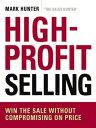 楽天楽天Kobo電子書籍ストアHigh-Profit SellingWin the Sale Without Compromising on Price【電子書籍】[ Mark Hunter ]