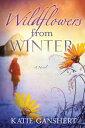 Wildflowers from WinterA Novel【電子書籍】[ Katie Ganshert ]