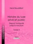 Histoire du luxe priv��� et public depuis l'Antiquit��� jusqu'��� nos jours