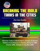 Breaking the Mold: Tanks in the Cities - Five Case Studies: Sherman Tanks in World War II, Streets of Aachen��