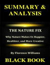 Summary Analysis : The Nature Fix By Florence Williams : Why Nature Makes Us Happier, Healthier, and More Creative【電子書籍】 Black Book