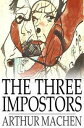 The Three ImpostorsOr, The Transmutations【電子書籍】 Arthur Machen