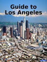Guide to Los Angeles【電子書籍】[ World Travel Pub
