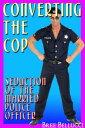 Converting the Cop【電子書籍】[ Bree Bellucci ]