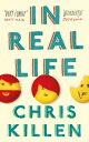 In Real Life【電子書籍】[ Chris Killen ]