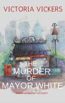 The Murder of Mayor White