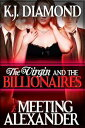 The Virgin and the Billionaires: Meeting AlexanderPart 1【電子書籍】[ K.J. Diamond ]