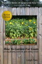 How To Garden For Goats: Gardening, Foraging, Small-Scale Grain and Hay, & More【電子書籍】[ Leigh Tate ]