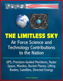 The Limitless Sky: Air Force Science and Technology Contributions to the Nation - GPS, Precision-Guided Muni��