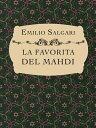 LA FAVORITA DEL MAHDI【電子書籍】[ Emilio Salgari ]