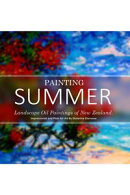 Painting Summer: Landscape Oil Paintings of New Zealand. Impressionist and Plein Air Art