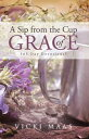 A Sip from the Cup of Grace365 Day Devotional【電子書籍】[ Vicki Maas ]