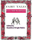 Fairy Tales Every Child Should Know【電子書籍】[ Hamilton Wright Mabie, Editor ]