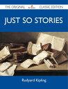 Just So Stories - The Original Classic Edition【電子書籍】[ Kipling Rudyard ]