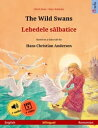 The Wild Swans ? Lebedele s?lbatice (English ? Romanian) Bilingual children's picture book based on a fairy tale by Hans Chris..