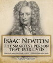 Isaac Newton: The Smartest Person That Ever Lived - Biography of Famous People Grade 3   Children's Biography Books【電子書籍】[ Baby Professor ]