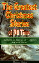 The Greatest Christmas Stories of All Time - Premium Collection: 90+ Classics in One Volume (Illustrated) The Gift of the Magi, The Holy Night, The Mistletoe Bough, A Christmas Carol, The Heavenly Christmas Tree, A Letter from Santa Clau【電子書籍】