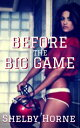 Before the Big Game【電子書籍】[ Shelby Horne ]