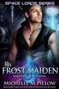 His Frost MaidenA Qurilixen World Novel【電子書籍】[ Michelle M. Pillow ]