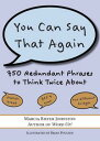 You Can Say That Again750 Redundant Phrases to Think Twice About【電子書籍】 Marcia Riefer Johnston