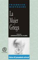 """La Mujer griega: Colecci���n de Cl���sicos del Pensamiento Universal """"Carrascalejo de la Jara"""""""