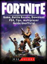 Fortnite Game, Battle Royale, Download, PS4, Tips, Multiplayer, Guide Unofficial【電子書籍】 HSE Guides